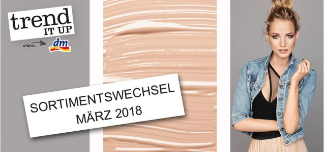 dm News: trend IT UP Sortimentswechsel März 2018 – Nails & Teint