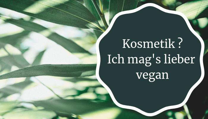 Kosmetik - ich mag's lieber vegan