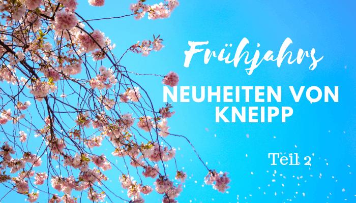 Frühjahrsneuheiten von Kneipp Teil 2