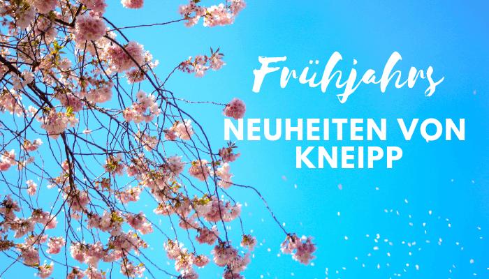 Frühjahrsneuheiten 2019 von Kneipp