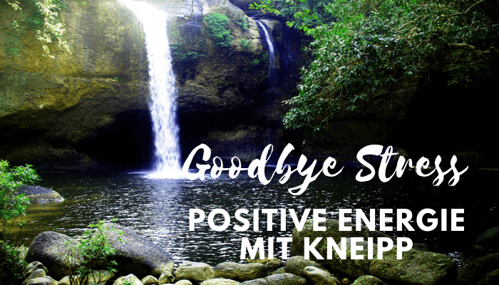 Goodbye Stress Positive Energie mit Kneipp