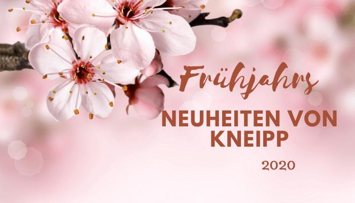 Frühjahrsneuheiten von Kneipp 2020